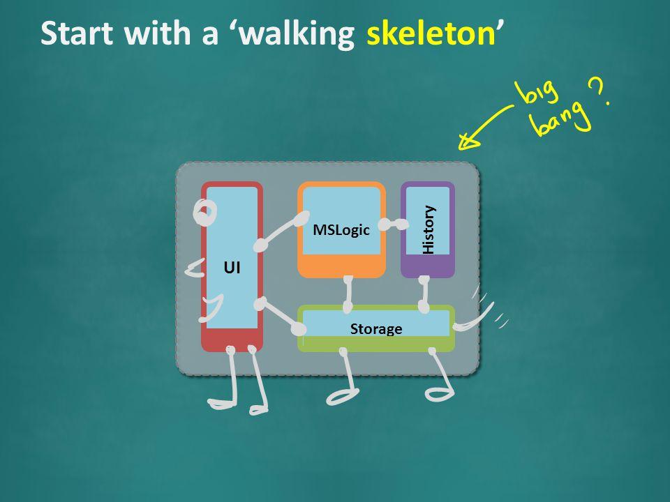 UI MSLogic Storage History Start with a 'walking skeleton'