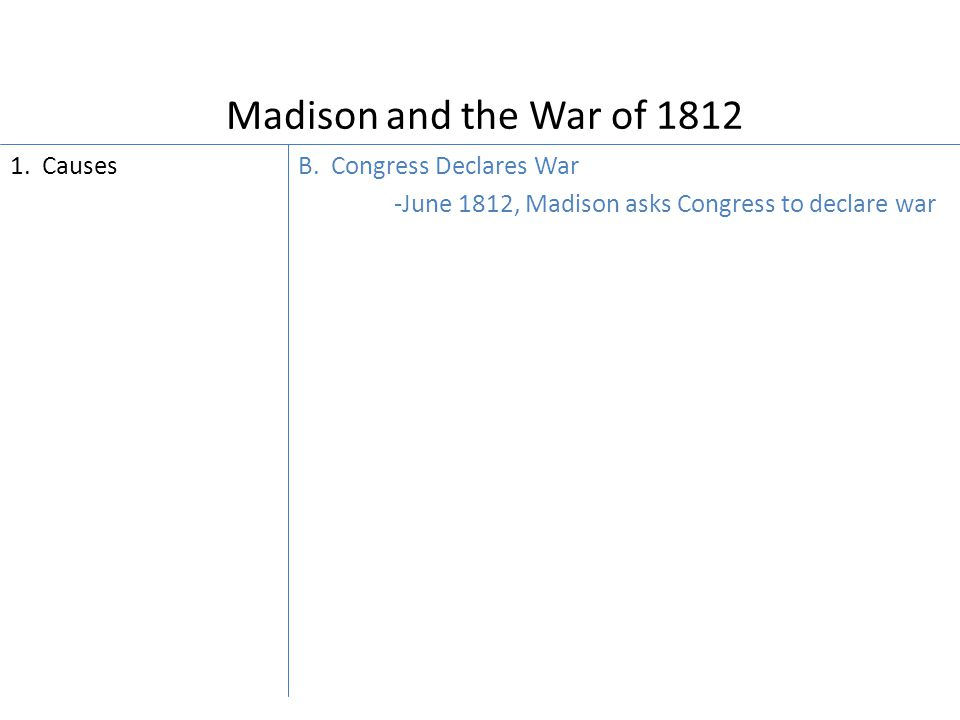 Madison and the War of 1812 1. Causes B.