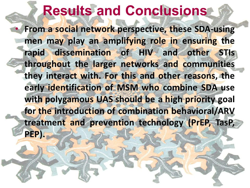 Results and Conclusions From a social network perspective, these SDA-using men may play an amplifying role in ensuring the rapid dissemination of HIV and other STIs throughout the larger networks and communities they interact with.