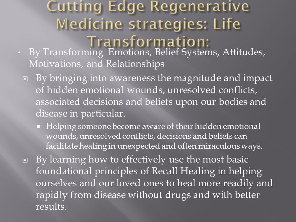 By Transforming Emotions, Belief Systems, Attitudes, Motivations, and Relationships  By bringing into awareness the magnitude and impact of hidden emotional wounds, unresolved conflicts, associated decisions and beliefs upon our bodies and disease in particular.