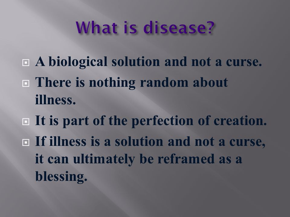  A biological solution and not a curse.  There is nothing random about illness.