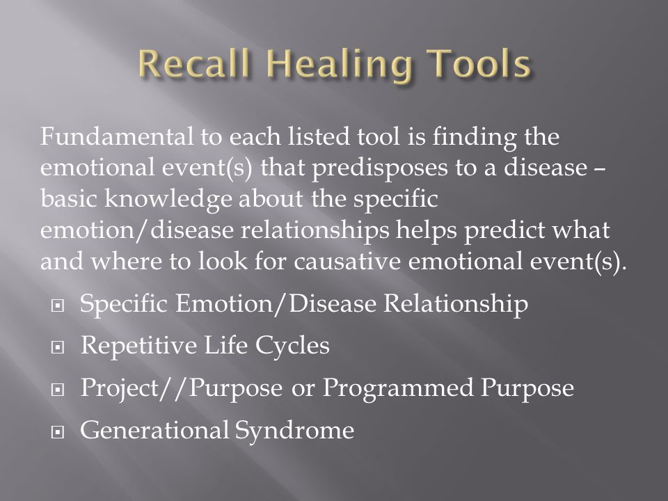 Fundamental to each listed tool is finding the emotional event(s) that predisposes to a disease – basic knowledge about the specific emotion/disease relationships helps predict what and where to look for causative emotional event(s).