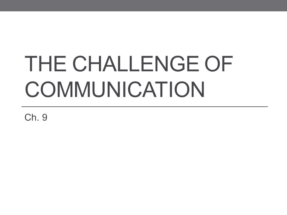 THE CHALLENGE OF COMMUNICATION Ch. 9