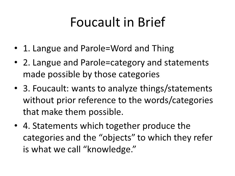 Foucault in Brief 1. Langue and Parole=Word and Thing 2.