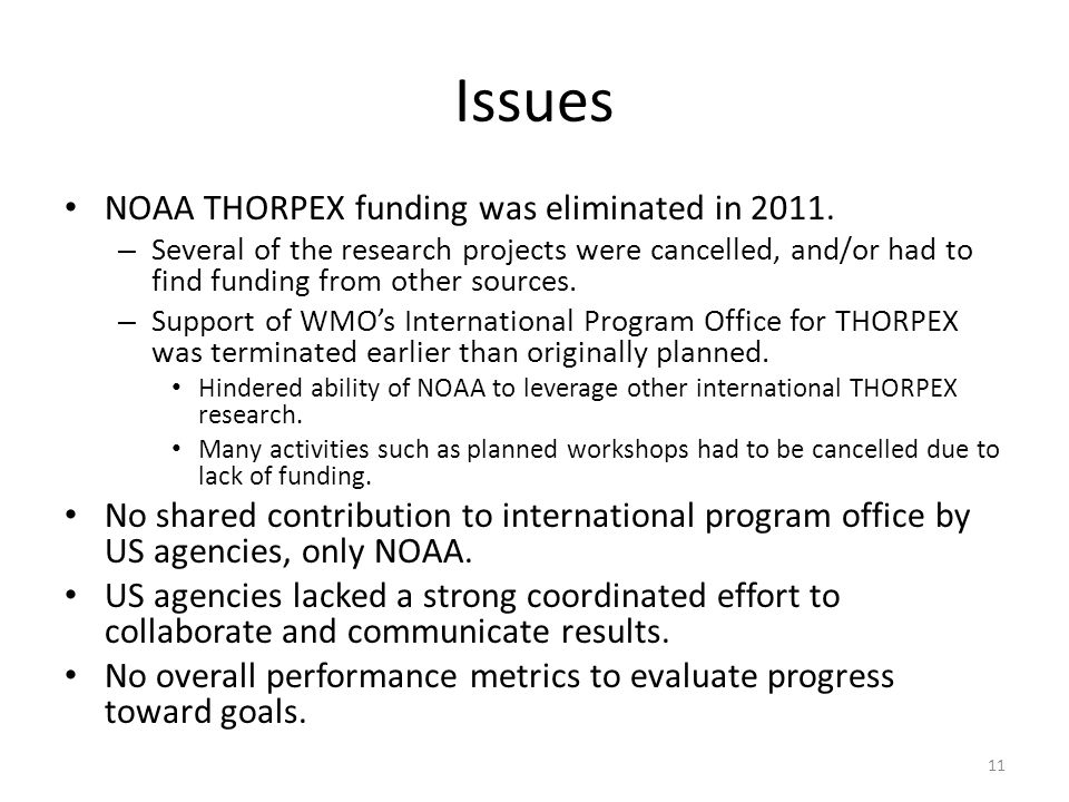 Issues NOAA THORPEX funding was eliminated in 2011. – Several of the research projects were cancelled, and/or had to find funding from other sources.