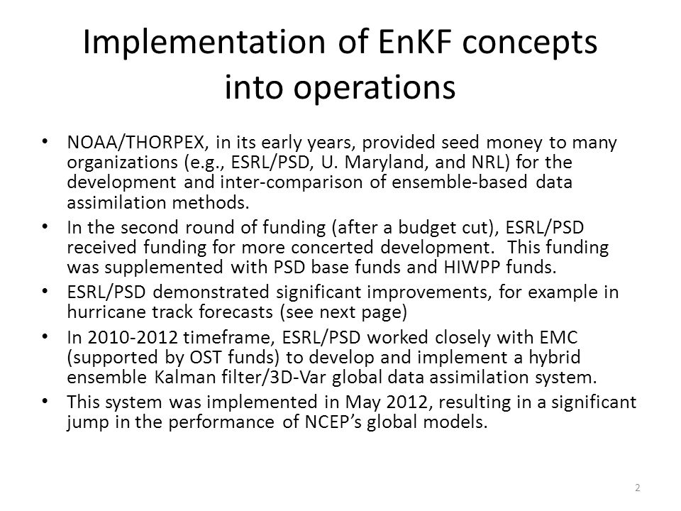 Implementation of EnKF concepts into operations NOAA/THORPEX, in its early years, provided seed money to many organizations (e.g., ESRL/PSD, U. Maryla