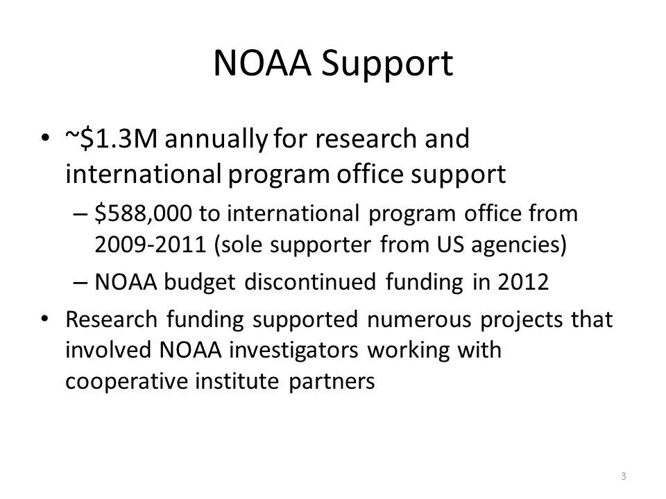 NOAA Support ~$1.3M annually for research and international program office support – $588,000 to international program office from 2009-2011 (sole sup