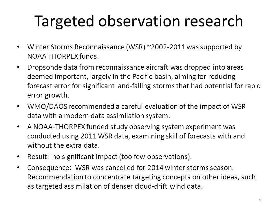 Targeted observation research Winter Storms Reconnaissance (WSR) ~2002-2011 was supported by NOAA THORPEX funds. Dropsonde data from reconnaissance ai