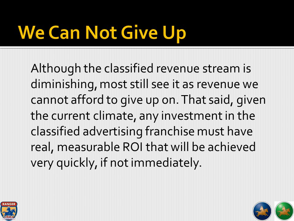 Although the classified revenue stream is diminishing, most still see it as revenue we cannot afford to give up on.