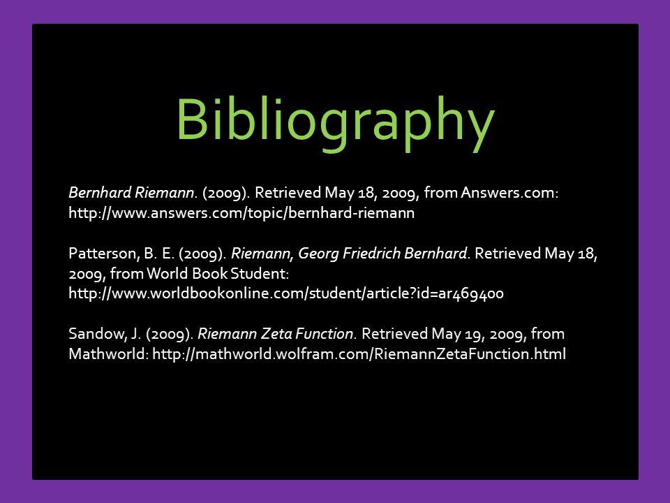 Bibliography Bernhard Riemann. (2009). Retrieved May 18, 2009, from Answers.com: http://www.answers.com/topic/bernhard-riemann Patterson, B. E. (2009)