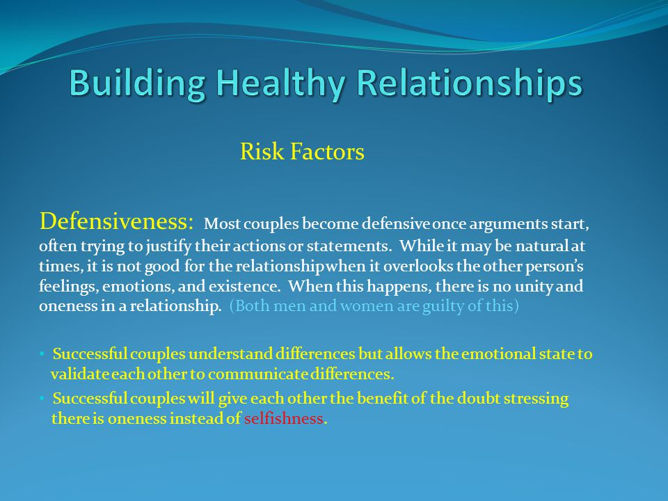 Risk Factors Defensiveness: Most couples become defensive once arguments start, often trying to justify their actions or statements. While it may be n