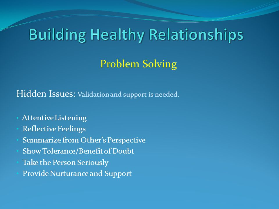 Problem Solving Hidden Issues: Validation and support is needed.
