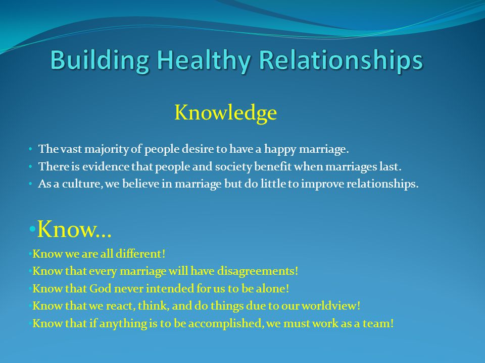 Knowledge The vast majority of people desire to have a happy marriage. There is evidence that people and society benefit when marriages last. As a cul