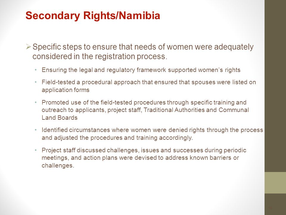 16 Secondary Rights/Namibia  Specific steps to ensure that needs of women were adequately considered in the registration process.