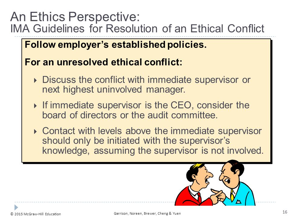 © 2015 McGraw-Hill Education Garrison, Noreen, Brewer, Cheng & Yuen An Ethics Perspective: IMA Guidelines for Resolution of an Ethical Conflict Follow