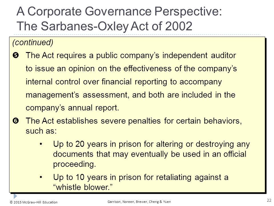 © 2015 McGraw-Hill Education Garrison, Noreen, Brewer, Cheng & Yuen A Corporate Governance Perspective: The Sarbanes-Oxley Act of 2002 (continued)  T