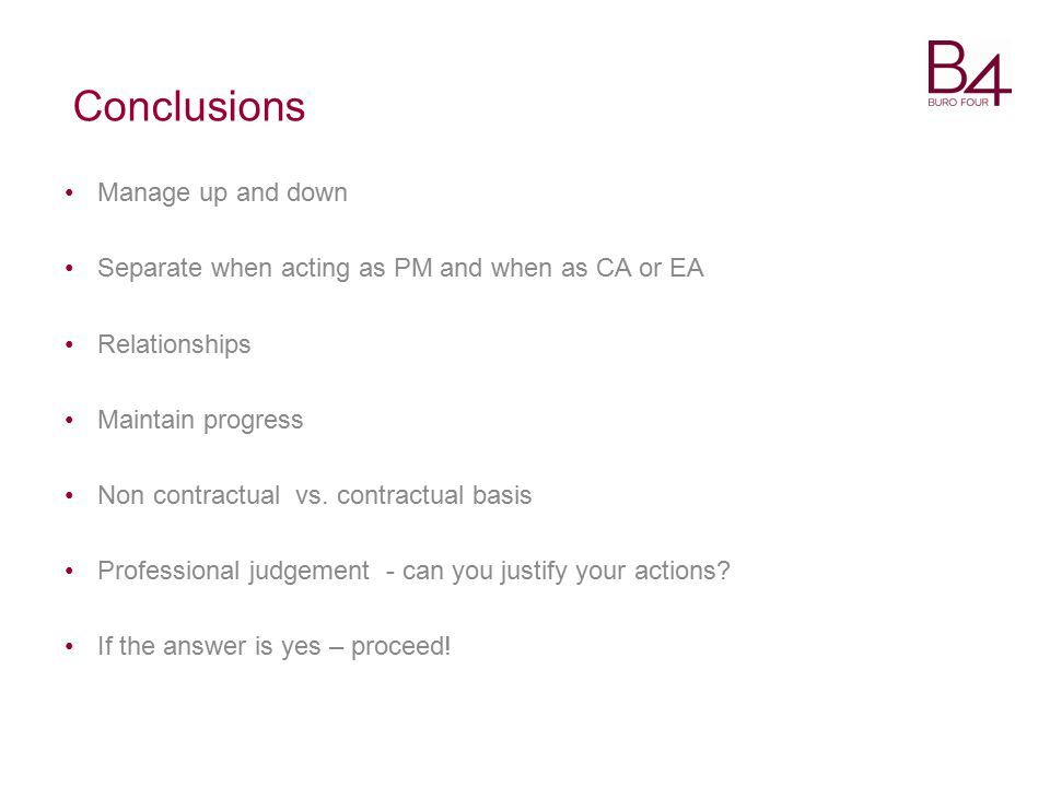 Conclusions Manage up and down Separate when acting as PM and when as CA or EA Relationships Maintain progress Non contractual vs.
