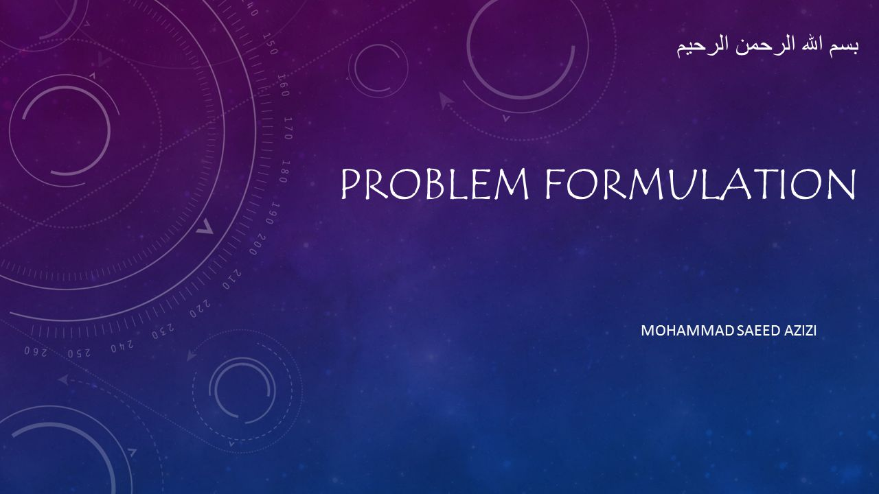 PROBLEM FORMULATION MOHAMMAD SAEED AZIZI بسم الله الرحمن الرحیم