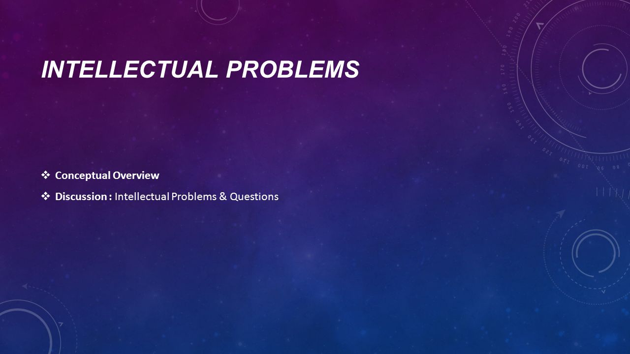 INTELLECTUAL PROBLEMS  Conceptual Overview  Discussion : Intellectual Problems & Questions