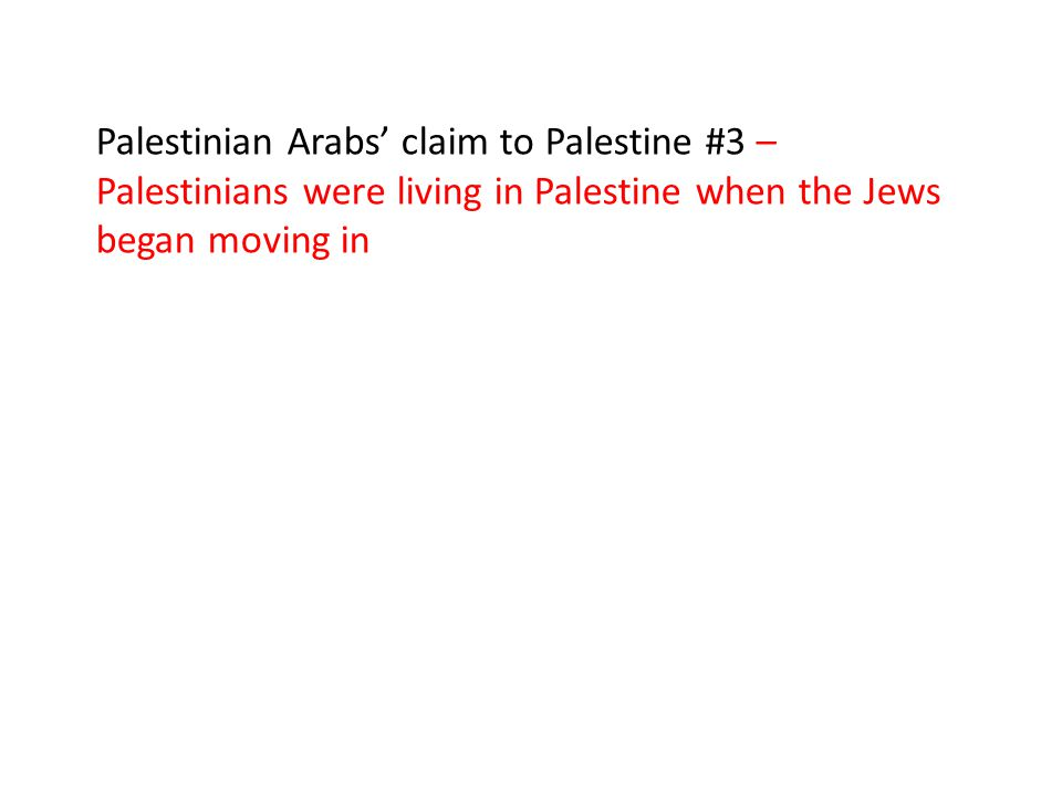 Palestinian Arabs' claim to Palestine #3 – Palestinians were living in Palestine when the Jews began moving in