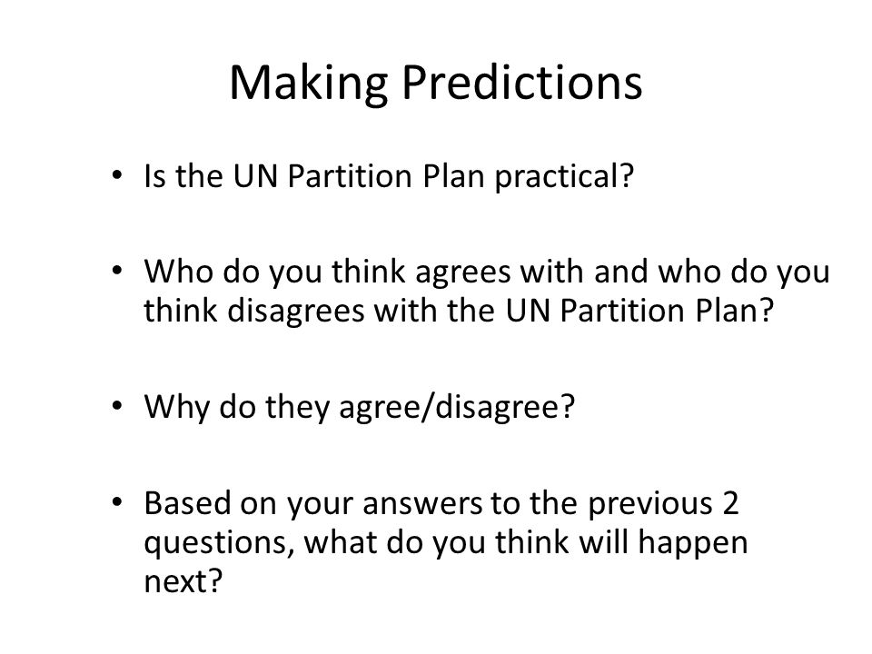 Making Predictions Is the UN Partition Plan practical.
