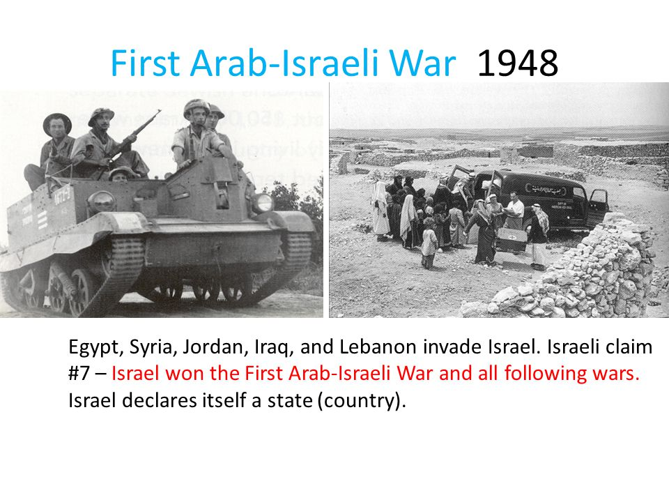 First Arab-Israeli War 1948 Egypt, Syria, Jordan, Iraq, and Lebanon invade Israel.