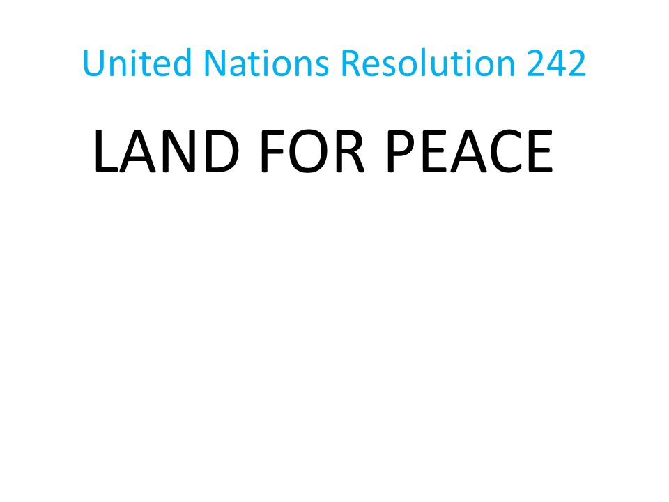 United Nations Resolution 242 LAND FOR PEACE