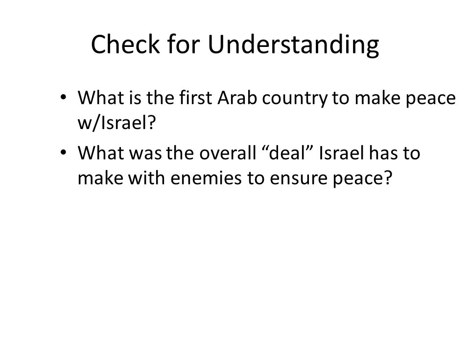 """Check for Understanding What is the first Arab country to make peace w/Israel? What was the overall """"deal"""" Israel has to make with enemies to ensure p"""
