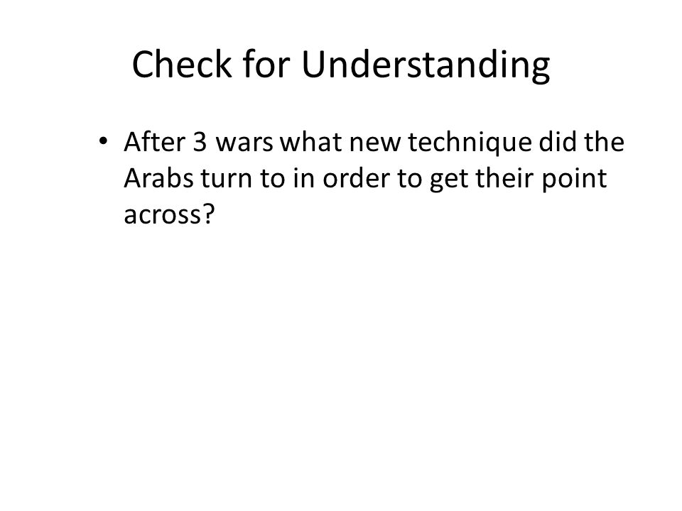 Check for Understanding After 3 wars what new technique did the Arabs turn to in order to get their point across