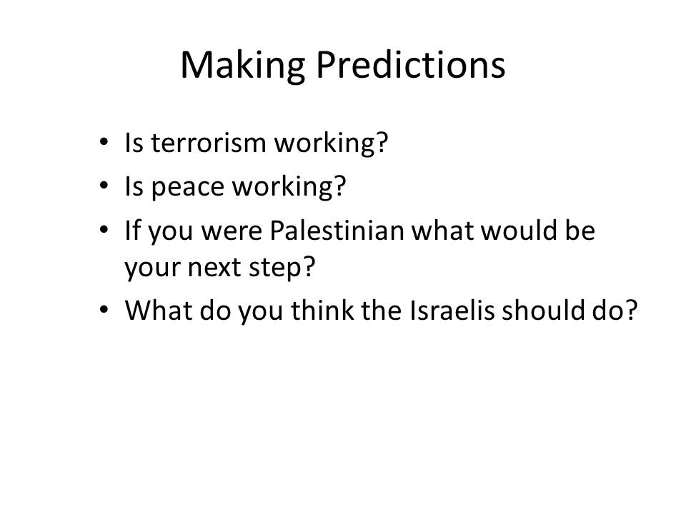 Making Predictions Is terrorism working. Is peace working.