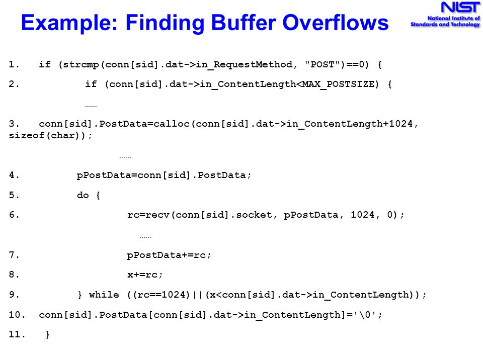Example: Finding Buffer Overflows 1. if (strcmp(conn[sid].dat->in_RequestMethod, POST )==0) { 2.