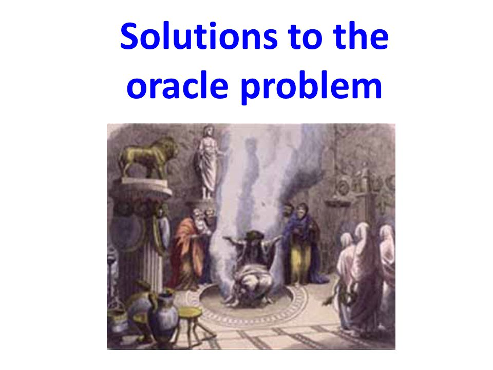 Solutions to the oracle problem