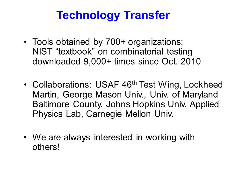 Technology Transfer Tools obtained by 700+ organizations; NIST textbook on combinatorial testing downloaded 9,000+ times since Oct.
