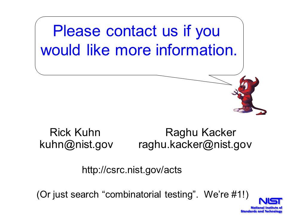 Rick Kuhn Raghu Kacker kuhn@nist.gov raghu.kacker@nist.gov http://csrc.nist.gov/acts (Or just search combinatorial testing .
