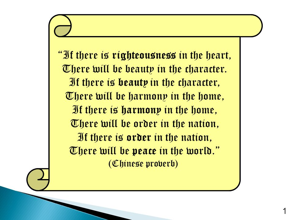 """1 """"If there is righteousness in the heart, There will be beauty in the character. If there is beauty in the character, There will be harmony in the ho"""