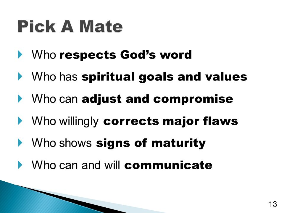  Who respects God's word  Who has spiritual goals and values  Who can adjust and compromise  Who willingly corrects major flaws  Who shows signs