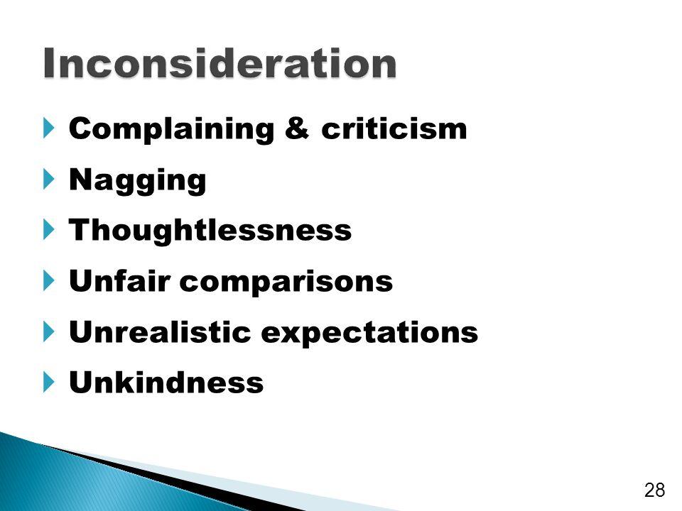  Complaining & criticism  Nagging  Thoughtlessness  Unfair comparisons  Unrealistic expectations  Unkindness 28