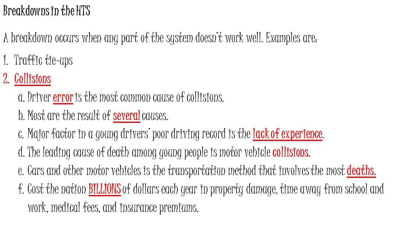 Breakdowns in the HTS A breakdown occurs when any part of the system doesn't work well. Examples are: 1.Traffic tie-ups 2.Collisions a.Driver error is