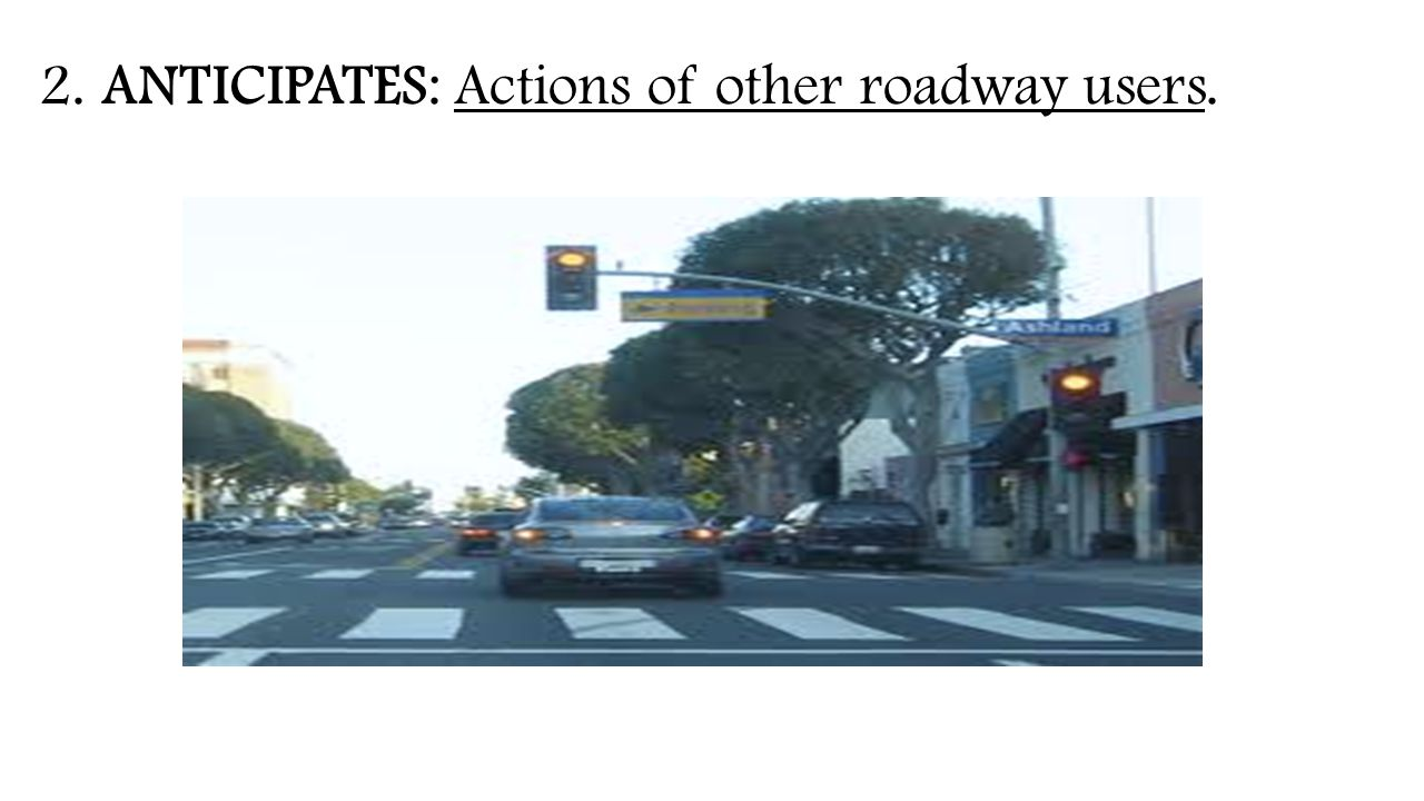 2. ANTICIPATES: Actions of other roadway users.