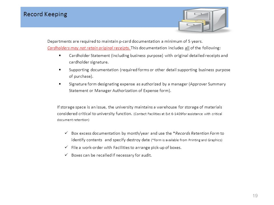 Record Keeping Departments are required to maintain p-card documentation a minimum of 5 years. Cardholders may not retain original receipts. This docu