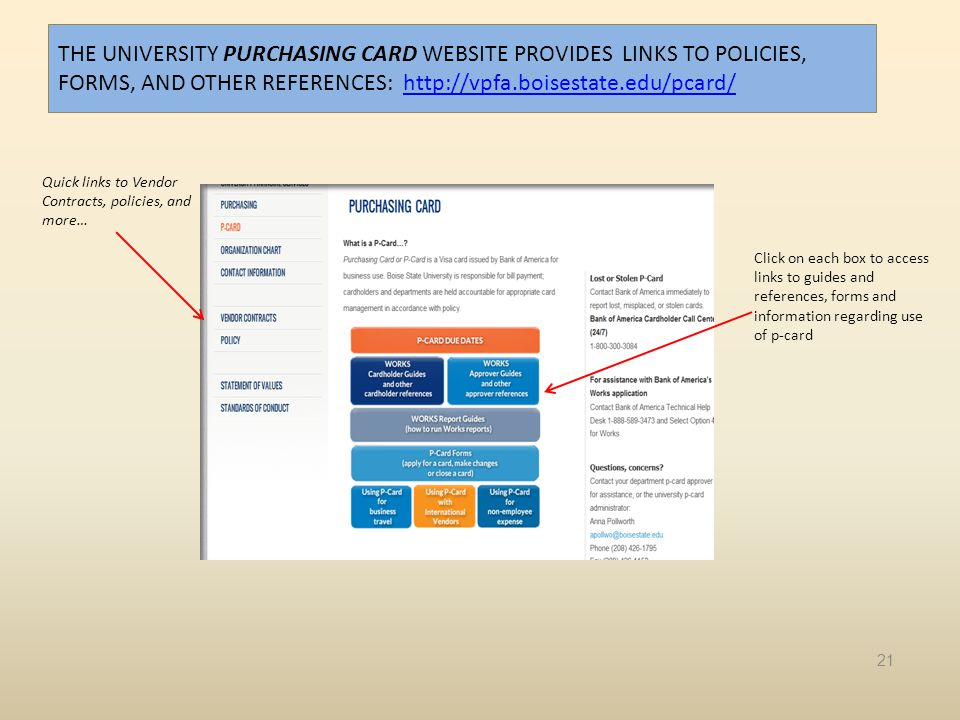 THE UNIVERSITY PURCHASING CARD WEBSITE PROVIDES LINKS TO POLICIES, FORMS, AND OTHER REFERENCES: http://vpfa.boisestate.edu/pcard/http://vpfa.boisestat