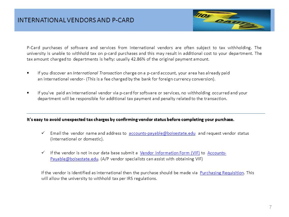 INTERNATIONAL VENDORS AND P-CARD P-Card purchases of software and services from international vendors are often subject to tax withholding. The univer