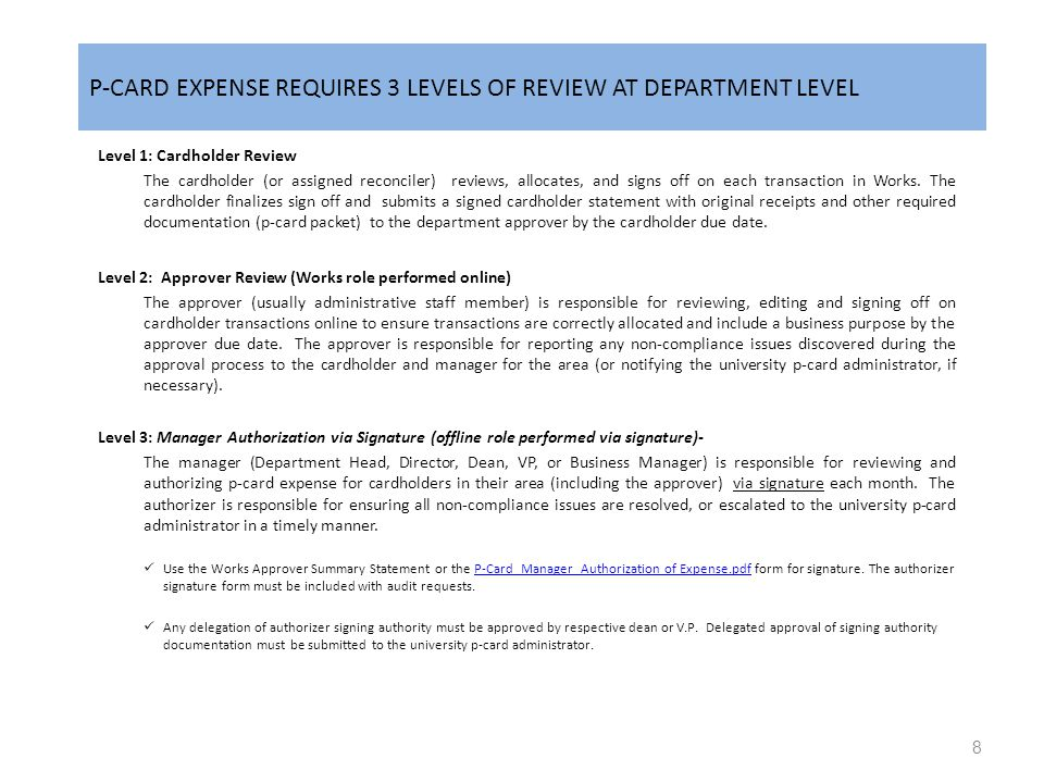 P-CARD EXPENSE REQUIRES 3 LEVELS OF REVIEW AT DEPARTMENT LEVEL Level 1: Cardholder Review The cardholder (or assigned reconciler) reviews, allocates, and signs off on each transaction in Works.