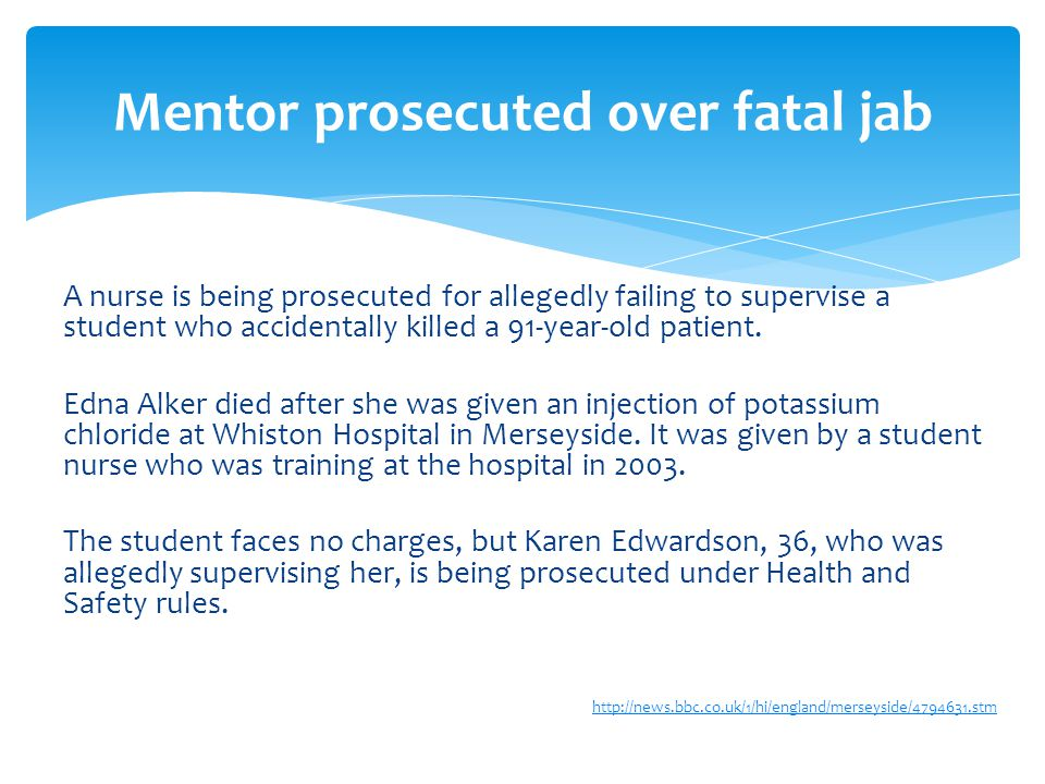 A nurse is being prosecuted for allegedly failing to supervise a student who accidentally killed a 91-year-old patient.