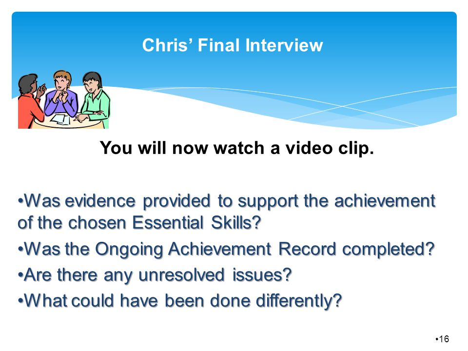 Chris' Final Interview You will now watch a video clip.