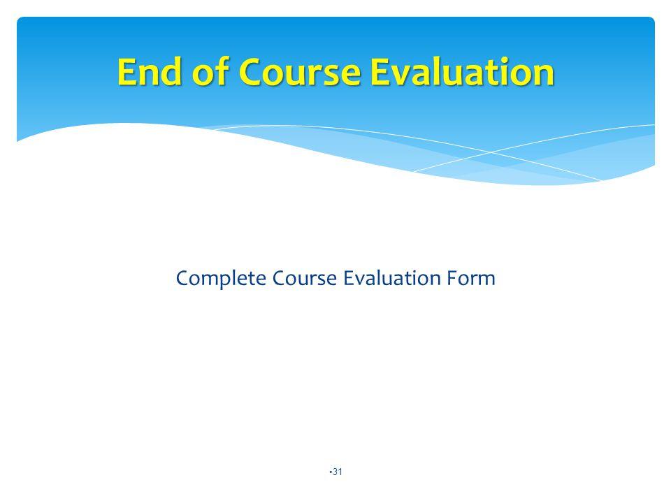 31 End of Course Evaluation Complete Course Evaluation Form
