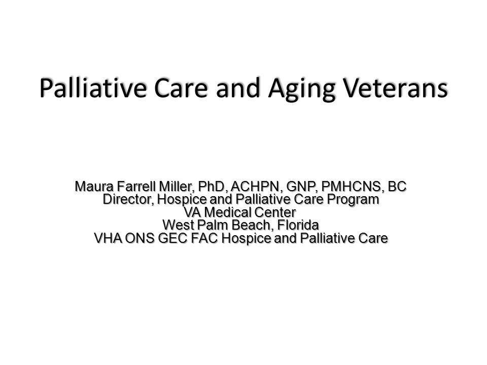 Maura Farrell Miller, PhD, ACHPN, GNP, PMHCNS, BC Director, Hospice and Palliative Care Program VA Medical Center West Palm Beach, Florida VHA ONS GEC