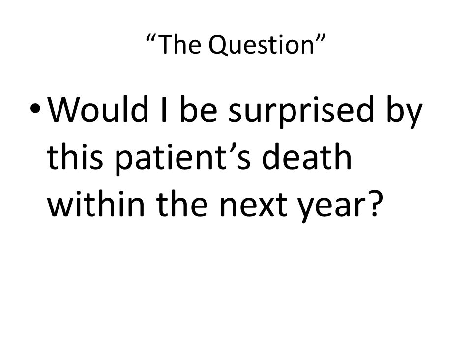 """""""The Question"""" Would I be surprised by this patient's death within the next year?"""
