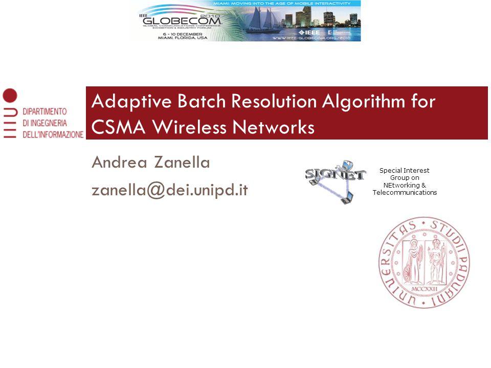 Andrea Zanella zanella@dei.unipd.it Adaptive Batch Resolution Algorithm for CSMA Wireless Networks Special Interest Group on NEtworking & Telecommunications