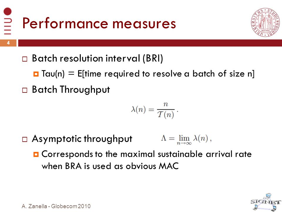 Performance measures  Batch resolution interval (BRI)  Tau(n) = E[time required to resolve a batch of size n]  Batch Throughput  Asymptotic throug